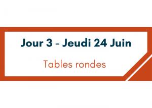 Jeudi 24 Juin : Tables rondes